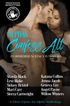 Alphas Confess All : Forbidden Encounters ebook by Shayla Black, Lexi Blake, Sidney Bristol,...