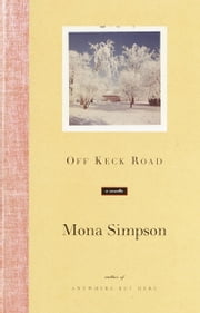 Off Keck Road ebook by Mona Simpson