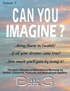 The Best Collection of Motivational Moments, Can you imagine...? Volume V ebook by Bobbi G