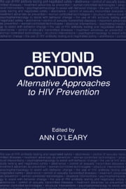 Beyond Condoms - Alternative Approaches to HIV Prevention ebook by Ann O'Leary, PhD