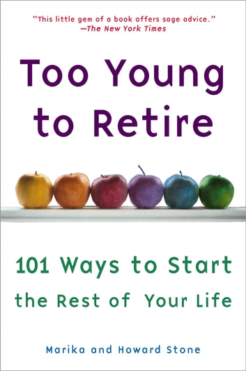Too Young to Retire - An Off-The Road Map to the Rest of Your Life ebook by Marika Stone,Howard Stone