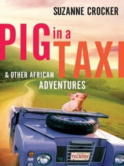 Pig in a Taxi and Other African Adventures ebook by Suzanne Crocker