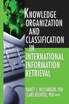 Knowledge Organization and Classification in International Information Retrieval ebook by Nancy Williamson,Clare Beghtol