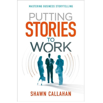 Putting Stories to Work - Mastering Business Storytelling audiobook by Shawn Callahan
