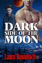 Dark Side of the Moon ebook by Laura Baumbach