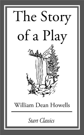 The Story of a Play - A Novel ebook by William Dean Howells