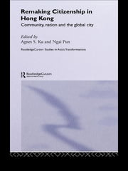 Remaking Citizenship in Hong Kong - Community, Nation and the Global City ebook by Agnes S. Ku,Ngai Pun