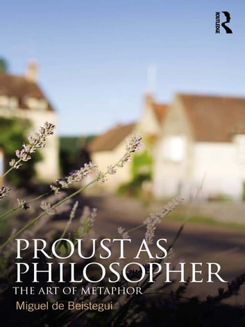 Proust as Philosopher - The Art of Metaphor eBook by Miguel de Beistegui