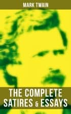 The Complete Satires & Essays of Mark Twain ebook by Mark Twain