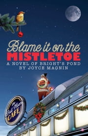 Blame It On The Mistletoe ebook by Joyce Magnin