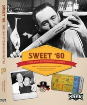 Sweet '60: The 1960 Pittsburgh Pirates ebook by Bill Nowlin