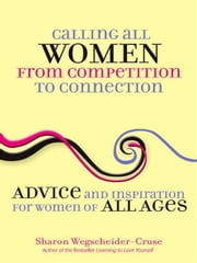 Calling All Women--From Competition to Connection - Advice and Inspiration for Women of All Ages ebook by Sharon Wegscheider-Cruse