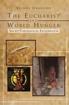 The Eucharist and World Hunger ebook by Izunna Okonkwo