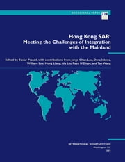Hong Kong SAR: Meeting the Challenges of Integration with the Mainland ebook by William Mr. Lee,Jorge Mr. Chan-Lau,Dora Ms. Iakova,Papa N'Diaye,Tao Ms. Wang,Ida Liu,Hong Ms. Liang,Eswar Mr. Prasad