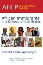 African Immigrants in a Diverse United States ebook door Edward Lama Wonkeryor