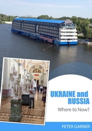 Ukraine And Russia: Where To Now? ebook by Peter Garner