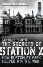 The Secrets of Station X ebook by Michael Smith