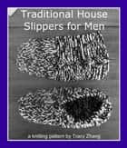 Traditional House Slippers for Men ebook by Tracy Zhang