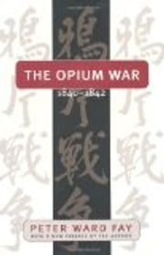 Opium War, 1840-1842: Barbarians in the Celestial Empire in the Early Part of the Nineteenth Century and the War by Which They Forced Her Gates ebook by Peter Ward Fay