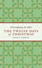 The Twelve Days of Christmas ebook by Curtis G. Almquist