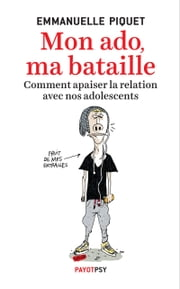 Mon ado, ma bataille - Comment apaiser la relation avec nos adolescents ebook by Emmanuelle Piquet