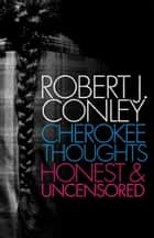 Cherokee Thoughts ebook by Robert J. Conley