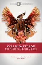 The Phoenix and the Mirror ebook by Avram Davidson