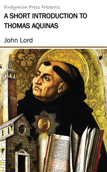 A Short Introduction to Thomas Aquinas ebook by John Lord