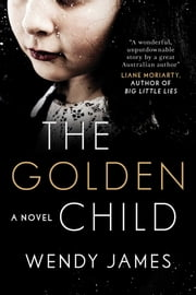 The Golden Child - A Novel ebook by Wendy James