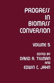 Progress in Biomass Conversion: Volume 5 ebook by Tillman, David A.