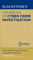 Blackstone's Handbook of Cyber Crime Investigation eBook by Andrew Staniforth, Police National Legal Database (PNLD), Professor Babak Akhgar,...