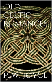 Old Celtic Romances ebook by P. W. Joyce