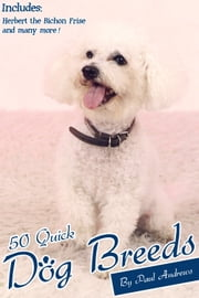50 Quick Dog Breeds - The Quick Guide to Some Popular Dog Breeds ebook by Paul Andrews