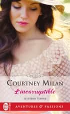 Les frères Turner (Tome 2) - L'incorruptible ebook by Courtney Milan, Julie Guinard