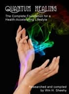 QUANTUM HEALING: The Complete Foundation for a Health-Accelerating Lifestyle ebook by Bill Sheehy