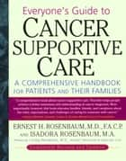 Everyone's Guide to Cancer Supportive Care ebook by Ernest Rosenbaum,Isadora Rosenbaum, M. A.