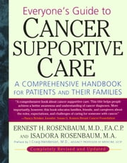 Everyone's Guide to Cancer Supportive Care - A Comprehensive Handbook for Patients and Their Families ebook by Ernest Rosenbaum,Isadora Rosenbaum M. A.