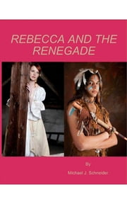 Rebecca and the Renegade ebook by Michael J. Schneider