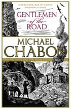 Gentlemen of the Road ebook by Michael Chabon