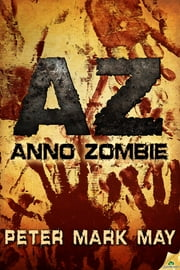 AZ: Anno Zombie ebook by Peter Mark May