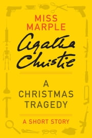 A Christmas Tragedy - A Miss Marple Story ebook by Agatha Christie