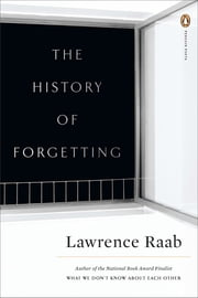 The History of Forgetting ebook by Lawrence Raab