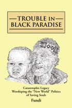 TROUBLE IN BLACK PARADISE ebook by Fundi