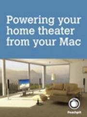 Powering your home theater from your Mac ebook by Scott McNulty