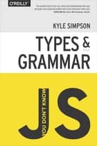 You Don't Know JS: Types & Grammar ebook by Kyle Simpson