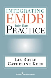Integrating EMDR Into Your Practice ebook by Royle, Liz, MA, MBACP