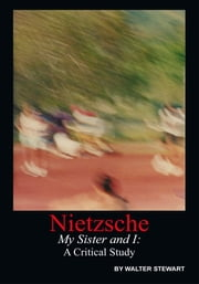 Nietzsche My Sister and I ebook by Walter Stewart