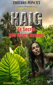 HAIG - Le Secret des Monts Rouges eBook by Thierry Poncet