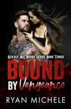 Bound by Vengeance (Ravage MC Bound Series Book Three) ebook by Ryan Michele