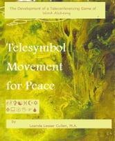 The Development of a Teleconferencing Game of Word Alchemy: Telesymbol Movement for Peace ebook by Loanda Cullen